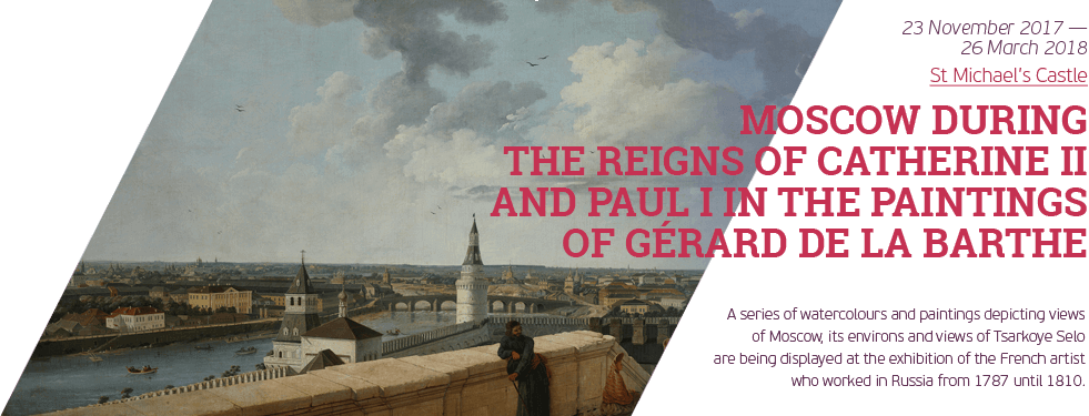 "Exhibition ""Moscow during the Reigns of Catherine II and Paul I in the Paintings of Gérard de la Barthe"""